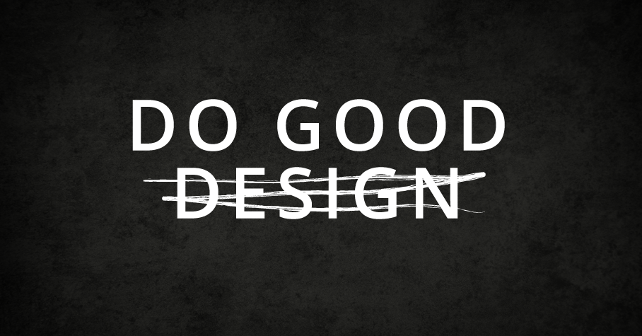 be a graphic designer who does good with good designs