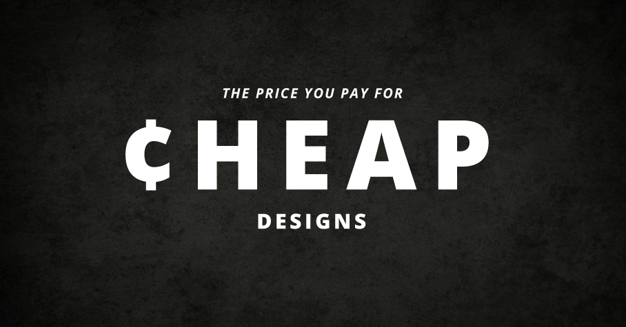 the price you pay for cheap designs