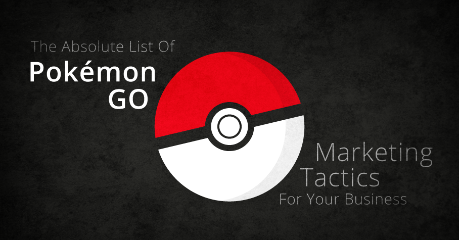 absolute list pokemon go marketing tactics strategy business