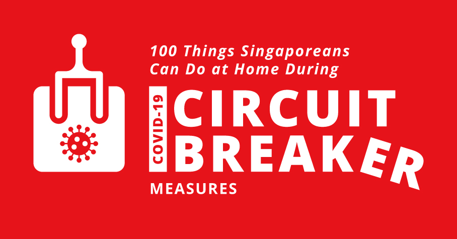 100 things singaporeans can do at home during covid-19 circuit breaker measures